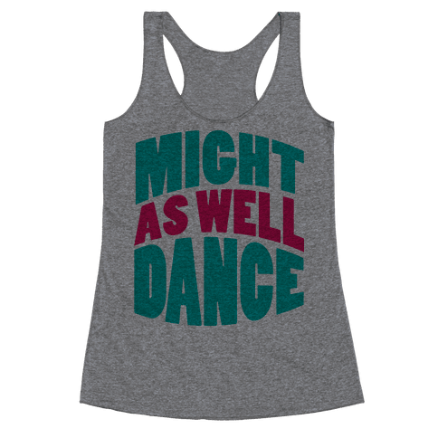 Might As Well Dance  Racerback Tank Top