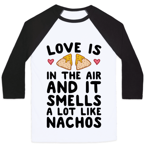 Love Is In The Air And It Smells A lot Like Nachos
