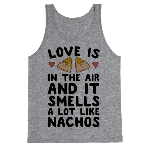 Love Is In The Air And It Smells A lot Like Nachos Tank Top