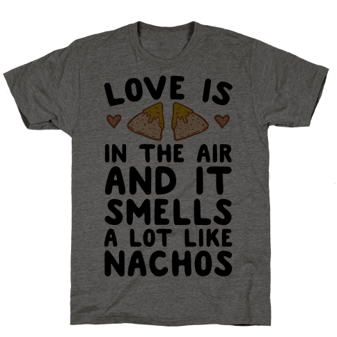 Love Is In The Air And It Smells A lot Like Nachos Mens T-Shirt