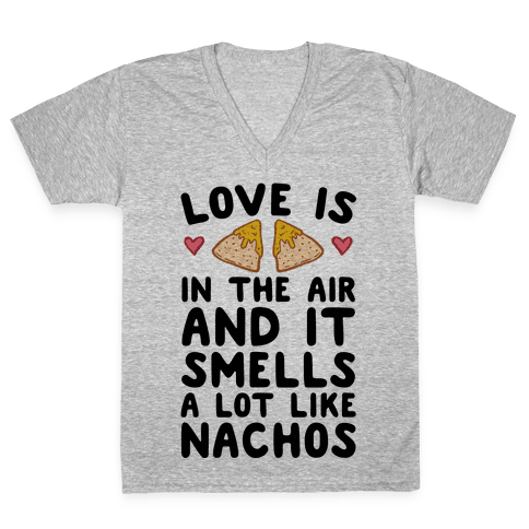 Love Is In The Air And It Smells A lot Like Nachos V-Neck Tee Shirt
