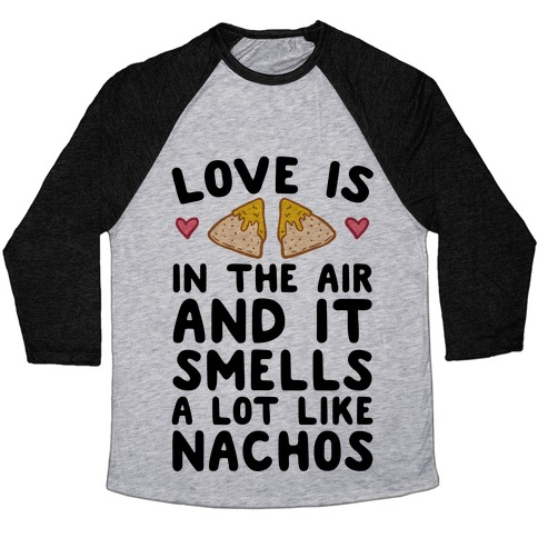 Love Is In The Air And It Smells A lot Like Nachos Baseball Tee
