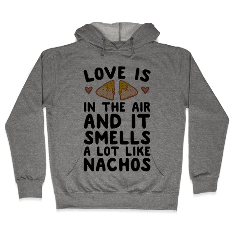 Love Is In The Air And It Smells A lot Like Nachos Hooded Sweatshirt