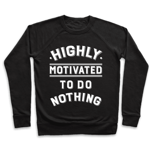 Highly Motivated to do Nothing Pullover