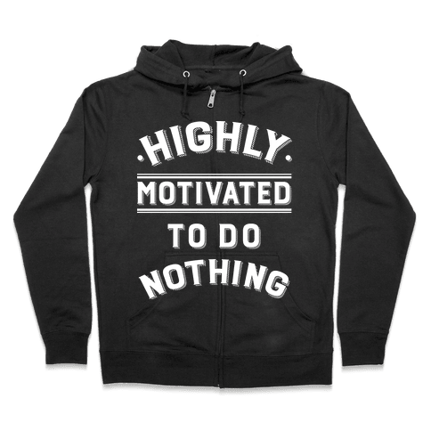 Highly Motivated to do Nothing Zip Hoodie