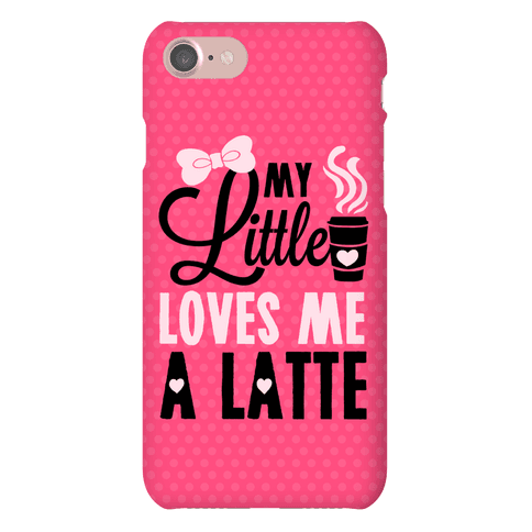 My Little Loves Me A Latte Phone Case