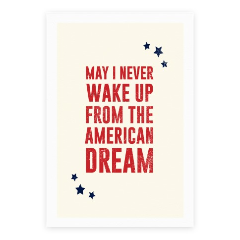 May I Never Wake Up From The American Dream Poster