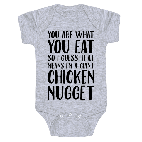 You Are What You Eat so I Guess That Means I'm a Giant Chicken Nugget Baby Onesy
