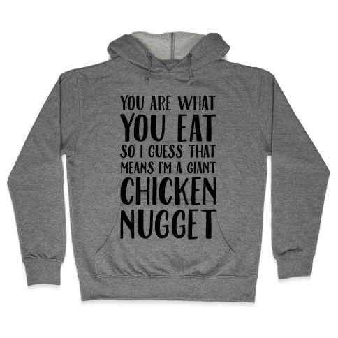 You Are What You Eat so I Guess That Means I'm a Giant Chicken Nugget Hooded Sweatshirt