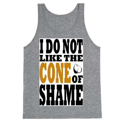 I Do Not Like The Cone of Shame Tank Top