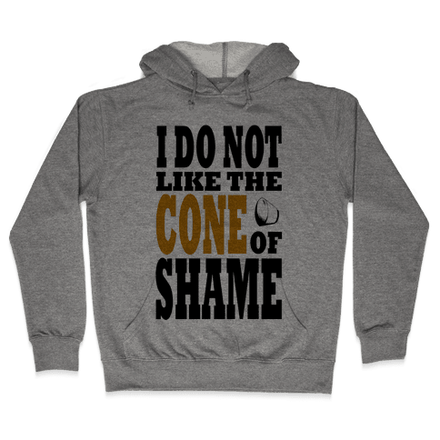 I Do Not Like The Cone of Shame Hooded Sweatshirt