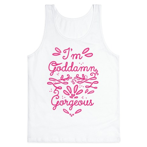 I'm Goddamn Gorgeous Tank Top
