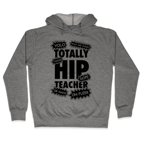 Totally Hip Teacher Hooded Sweatshirt
