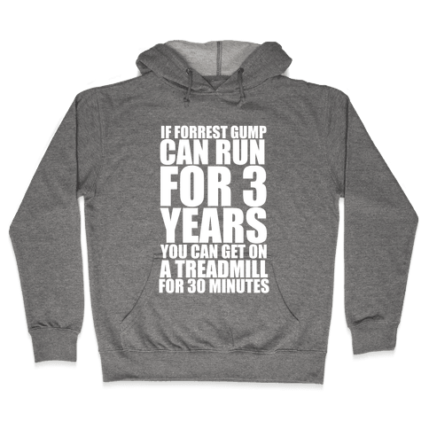 If Forrest Gump can run for 3 years you can get on a treadmill for 30 minutes Hooded Sweatshirt