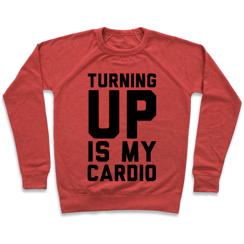 Turning Up Is My Cardio Pullover