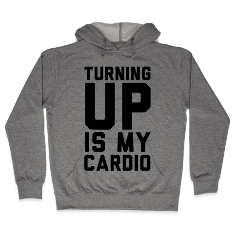 Turning Up Is My Cardio Hooded Sweatshirt