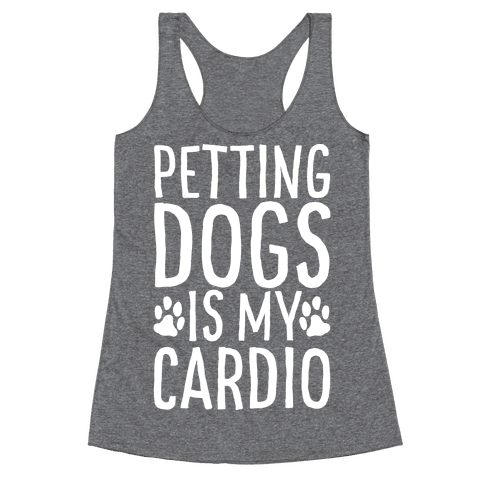 Petting Dogs is My Cardio Racerback Tank Top