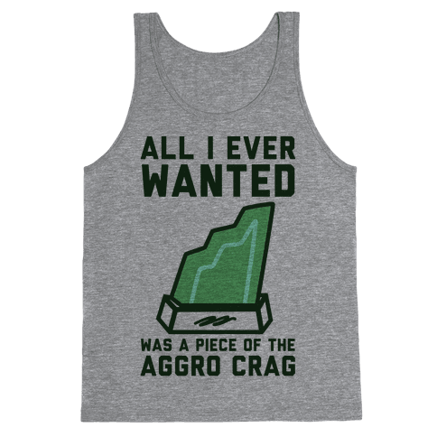 All I Ever Wanted Was A Piece of the Aggro Crag Tank Top