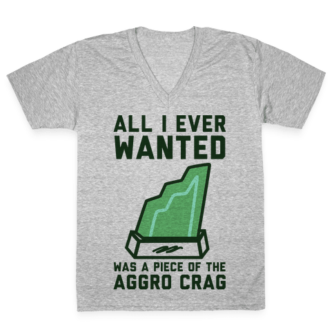 All I Ever Wanted Was A Piece of the Aggro Crag V-Neck Tee Shirt