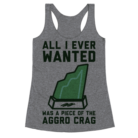 All I Ever Wanted Was A Piece of the Aggro Crag Racerback Tank Top