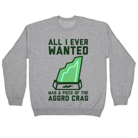 All I Ever Wanted Was A Piece of the Aggro Crag Pullover