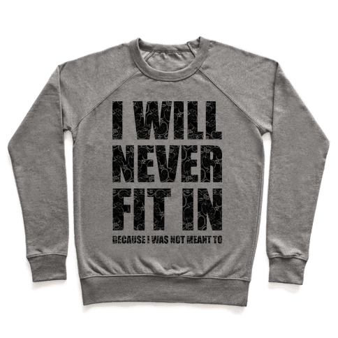 I Will Never Fit In (sweatshirt) Pullover