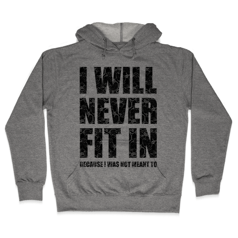 I Will Never Fit In (sweatshirt) Hooded Sweatshirt