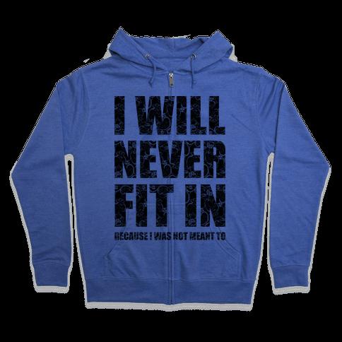 I Will Never Fit In (sweatshirt) Zip Hoodie