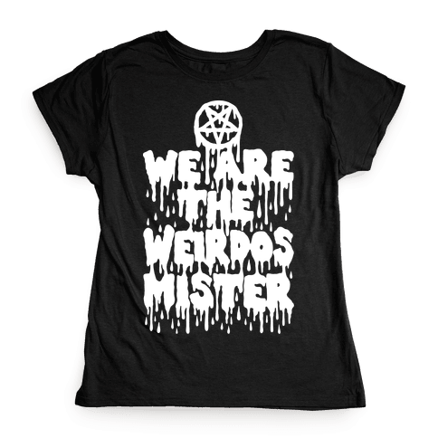 We Are The Weirdos Mister Womens T-Shirt