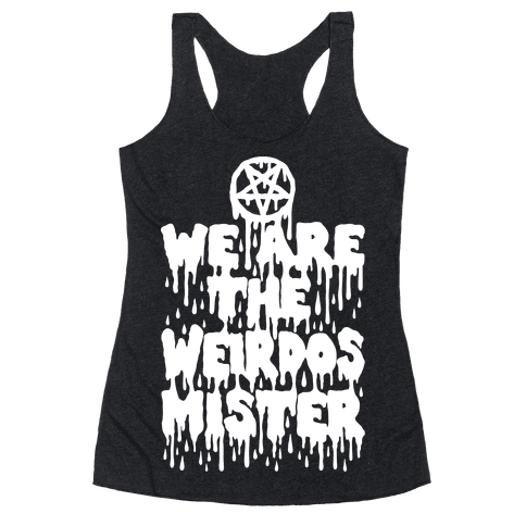 We Are The Weirdos Mister Racerback Tank Top