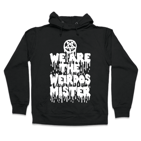 We Are The Weirdos Mister Hooded Sweatshirt