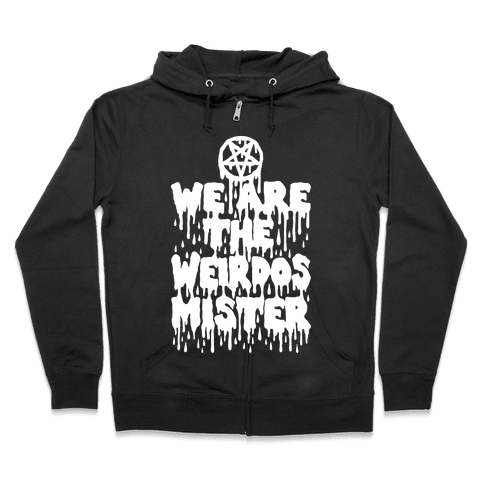 We Are The Weirdos Mister Zip Hoodie