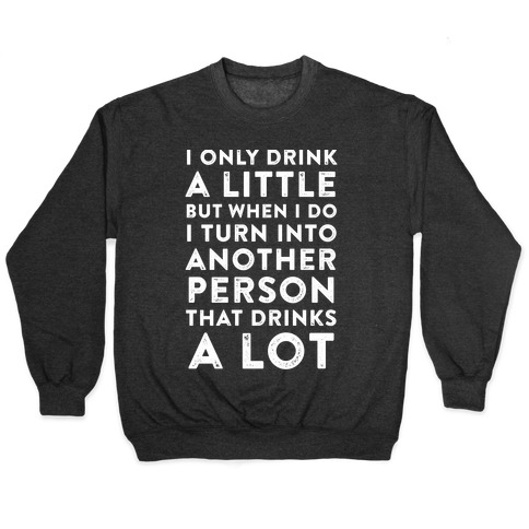 I Only Drink A Little Pullover