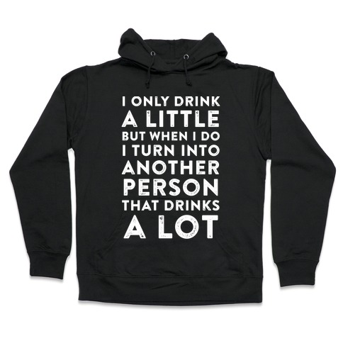 I Only Drink A Little Hooded Sweatshirt