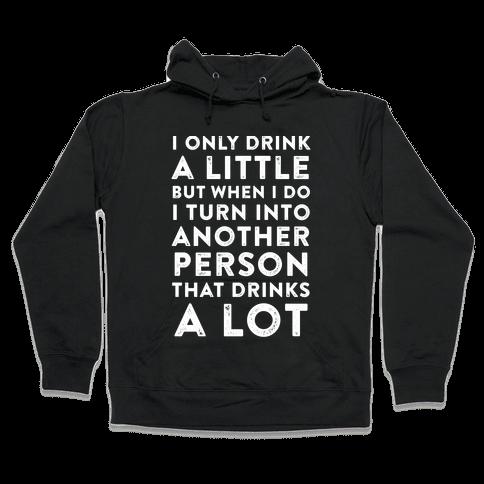 I Only Drink A Little Hooded Sweatshirt
