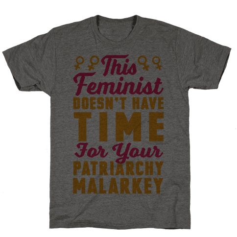 This Feminist Doesn't Have Time For Your Patriarchy Malarkey Mens T-Shirt