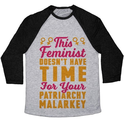 This Feminist Doesn't Have Time For Your Patriarchy Malarkey Baseball Tee