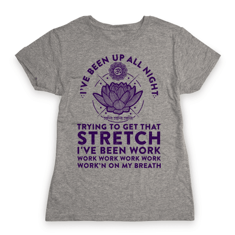 I've Been Up All Night Trying to Get That Stretch Womens T-Shirt