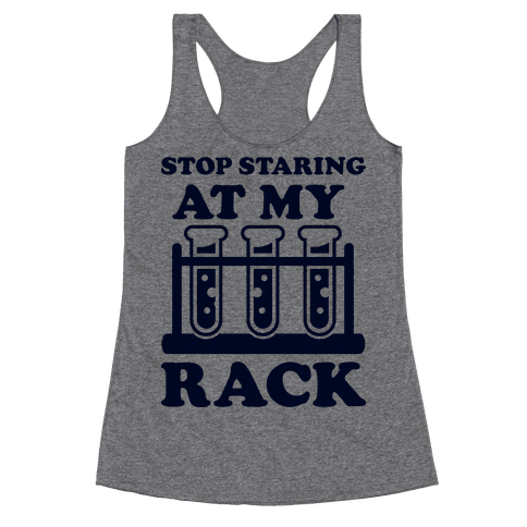 Stop Staring at My Rack Racerback Tank Top