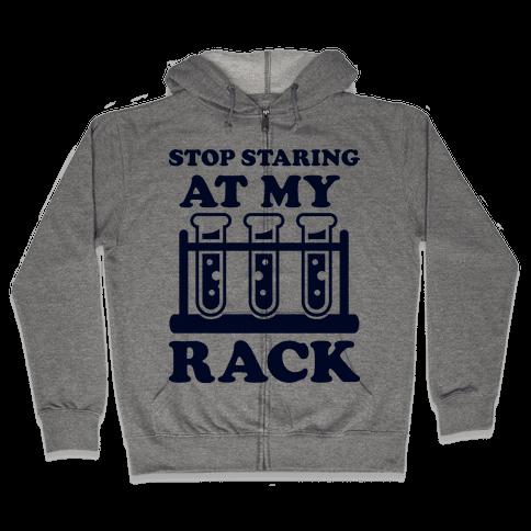 Stop Staring at My Rack Zip Hoodie