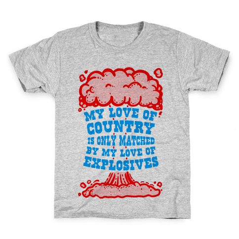 My Love of Country is Only Matched by My Love of Explosives Kids T-Shirt