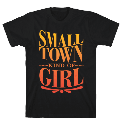 Small Town Kind Of Girl Mens T-Shirt