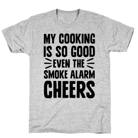 My Cooking Is So Good Even The Smoke Alarm Cheers Mens T-Shirt