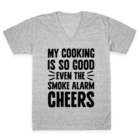 My Cooking Is So Good Even The Smoke Alarm Cheers V-Neck Tee Shirt