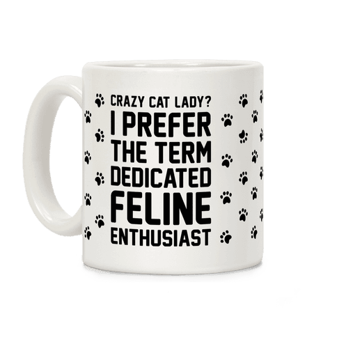 Crazy Cat Lady? I Prefer The Term Dedicated Feline Enthusiast Coffee Mug