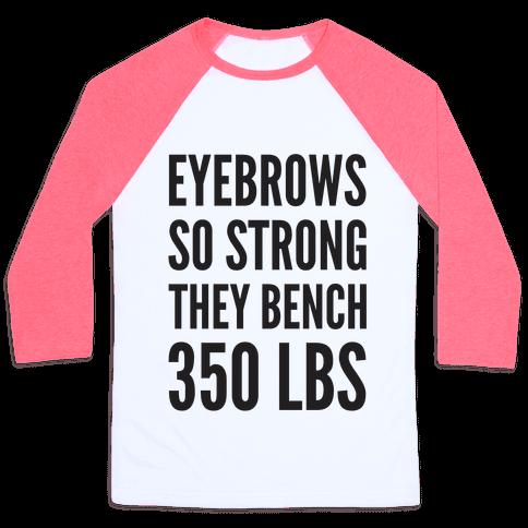Eyebrows So Strong The bench 350 LBS Baseball Tee
