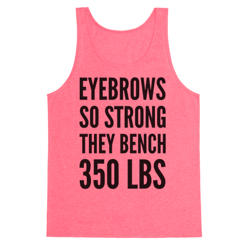 Eyebrows So Strong The bench 350 LBS Tank Top