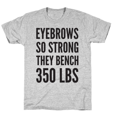 Eyebrows So Strong The bench 350 LBS T-Shirt