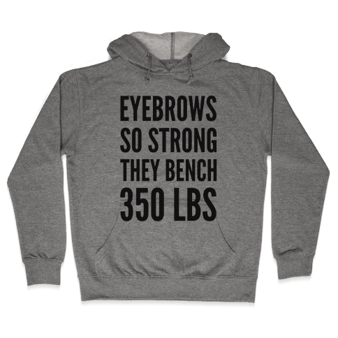 Eyebrows So Strong The bench 350 LBS Hooded Sweatshirt