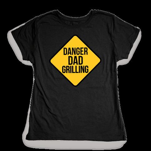 Danger: Dad Grilling Womens T-Shirt